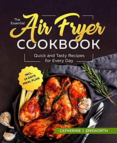 The Essential Air Fryer Cookbook: Quick and Tasty Recipes for Every Day incl. 14 Days Meal Plan
