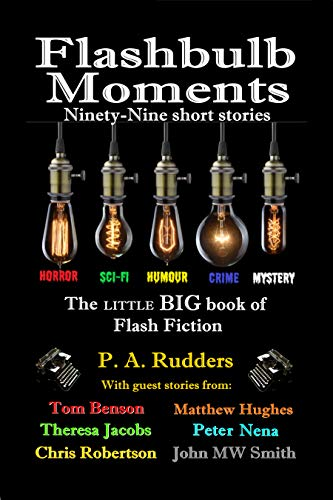 Flashbulb Moments: The little BIG book of Flash Fiction by [P. A. Rudders, Theresa Jacobs, John M W Smith]
