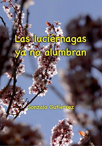 Las Luciérnagas ya no Alumbran: Si las bicicletas son para verano, esta novela puede leerse en cualquier momento e inmiscuirse en el delirio vital de Armando Bastillas.