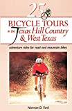 25 Bicycle Tours in the Texas Hill Country and West Texas: Adventure Rides for Road and Mountain Bikes (25 Bicycle Tours)
