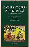 Hatha-yoga pradîpikã - Un traité de hatha yoga