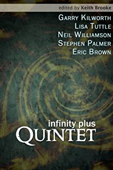 infinity plus: quintet by [Garry Kilworth, Lisa Tuttle, Neil Williamson, Stephen Palmer, Eric Brown, Keith Brooke]