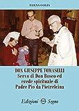 Don Giuseppe Tomaselli. Servo di don Bosco ed erede spirituale di padre Pio da Pietrelcina