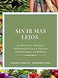 sin ir mas lejos. 30 sencillas recetas veganas inspiradas en la cocina tradicional española