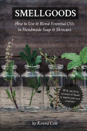 Smellgoods: How to Use & Blend Essential Oils in Handmade Soap & Skincare