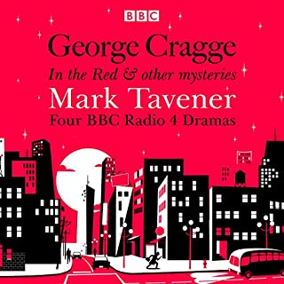 George Cragge: In the Red & Other Mysteries                   By:                                                                                                                                 Mark Tavener                               Narrated by:                                                                                                                                 Barry Foster,                                                                                        full cast,                                                                                        Hugh Laurie,                   and others                 Length: 11 hrs and 32 mins     98 ratings     Overall 4.5