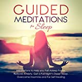 Guided Meditations for Sleep: Meditations to Help You Fall Asleep Faster, Reduce Anxiety, Get a Full Night's Deep Sleep, Overcome Insomnia and for Self Healing