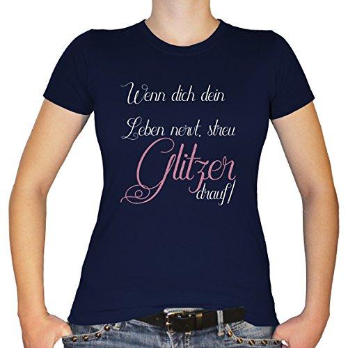 Shirtfun24 Damen Sprüche WENN Dich Dein Leben NERVT STREU Glitzer Drauf Fun T-Shirt, Navy blau, XL