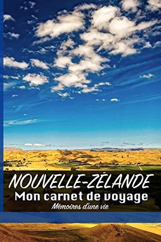 NOUVELLE-ZÉLANDE: Mon carnet de voyage - Mémoires d'une vie