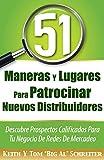 51 Maneras Y Lugares Para Patrocinar Nuevos Distribuidores: Descubre Prospectos Calificado...