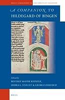 A Companion to Hildegard of Bingen (Brill's Companions to the Christian Tradition)