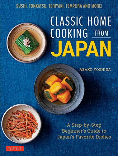 Classic Home Cooking from Japan: A Step-by-step Beginner's Guide to Japan's Favorite Dishes: Sushi, Tonkatsu, Teriyaki, Tempura and More!の詳細を見る