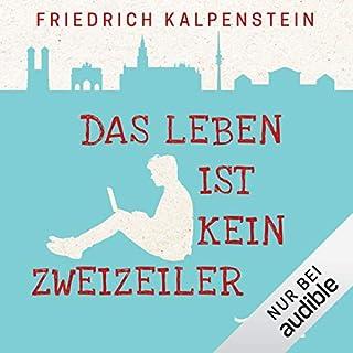 Das Leben ist kein Zweizeiler                   Autor:                                                                                                                                 Friedrich Kalpenstein                               Sprecher:                                                                                                                                 Richard Barenberg                      Spieldauer: 6 Std. und 49 Min.     824 Bewertungen     Gesamt 4,0