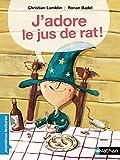 J'adore le jus de rat ! - Premières Lectures CP Niveau 1 - Dès 6 ans