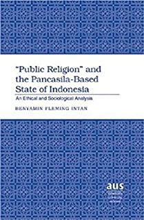 Public Religion And the Pancasila-based State of Indonesia: An Ethical And Sociological Analysis (American University Studies Series Vii: Theology & Religion)