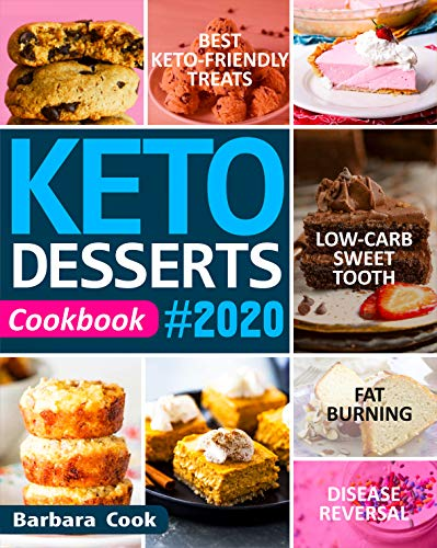 KETO DESSERTS COOKBOOK #2020: Best Keto-Friendly Treats for Your Low-Carb Sweet Tooth, Fat Burning & Disease Reversal 1