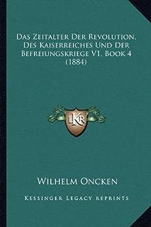 Das Zeitalter Der Revolution, Des Kaiserreiches Und Der Befreiungskriege V1, Book 4 (1884)