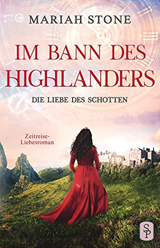Die Liebe des Schotten: Ein Historischer Zeitreise-Liebesroman: Ein Schottischer Historischer Zeitreise-Liebesroman (Im Bann des Highlanders, Band 4)