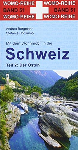 Mit dem Wohnmobil in die Schweiz: Teil 2: Der Osten (Womo-Reihe)