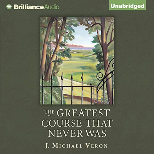 The Greatest Course That Never Was Audiobook By J. Michael Veron cover art
