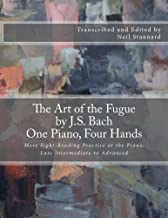 The Art of the Fugue by J.S. Bach, One Piano Four Hands: More Sight-Reading Practice at the Piano, Late Intermediate to Advanced