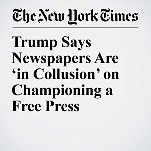 Trump Says Newspapers Are 'in Collusion' on Championing a Free Press copertina