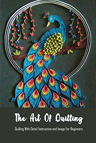 The Art Of Quilling: Quilling With Detail Instruction and Image For Beginners: Quilling Tutorial (English Edition)