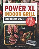 Power XL Indoor Grill Cookbook 2021: 250 Affordable and Healthy Recipes for Frying and Roasting your Meal with Power XL Indoor Grill