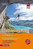Klettersteigführer Schweiz: Alle lohnenden Klettersteige in der Schweiz und in Grenznähe der Nachbarländer - mit Topos und Touren-App Zugang