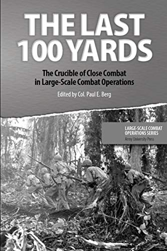 The Last 100 Yards: The Crucible of Close Combat in Large-Scale Combat Operations