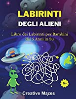 Labirinti Degli Alieni: Libro dei Labirinti per Bambini dai 5 Anni in Su. Alien Mazes (Italian Version)