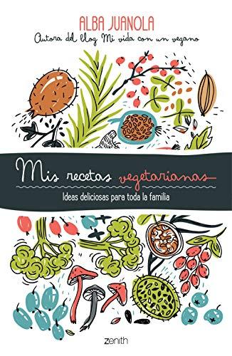 Mis recetas vegetarianas: Ideas deliciosas para toda la familia (Salud y Bienestar)