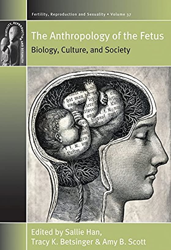 The Anthropology of the Fetus: Biology, Culture, and Society (Fertility, Reproduction and Sexuality: Social and Cultural Perspectives)