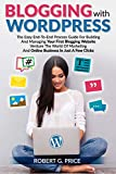 BLOGGING WITH WORDPRESS: The Easy End-To-End Process Guide For Building And Managing Your First Blogging Website | Venture The World Of Marketing And Online Business In Just A Few Clicks
