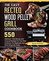 The Easy RECTEQ Wood Pellet Grill Cookbook: 550 Delicious, Time-Saving, and Unusual Recipes For Your Best Cookouts. For Beginners and More Advanced Cooks