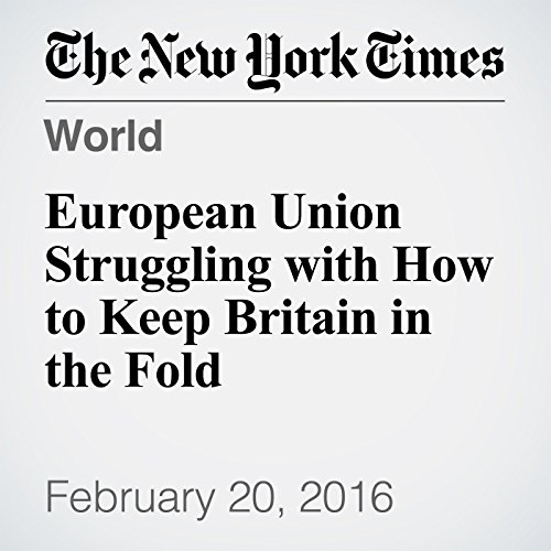 European Union Struggling with How to Keep Britain in the Fold cover art