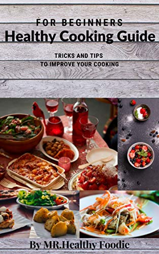 Healthy Cooking Guide For Beginners (English Edition)