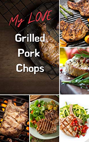 My LOVE GRILLED PORK CHOPS: Easy grilled 150recipes a step by step for you at home (English Edition)