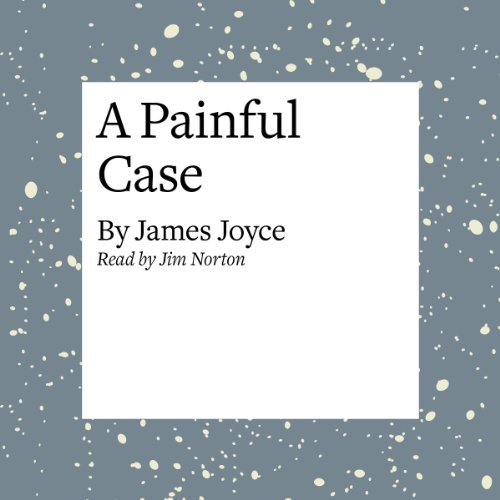 A Painful Case                   Written by:                                                                                                                                 James Joyce                               Narrated by:                                                                                                                                 Jim Norton                      Length: 23 mins     Not rated yet     Overall 0.0