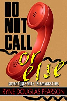 Do Not Call...Or Else: Adventures With Telemarketers by [Ryne Douglas Pearson]