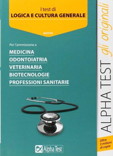 Test di logica e cultura generale. Per l'ammissione a medicina, odontiotria, veterinaria, biotecnologie, professioni sanitarie