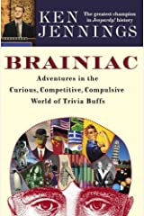 Brainiac: Adventures in the Curious, Competitive, Compulsive World of Trivia Buffs Kindle Edition