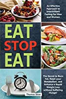 Eat Stop Eat: An Effective Approach to Intermittent Fasting for Men and Women - The Secret to Burn Fat, Reset your Metabolism, and Enhance a Rapid Weight Loss without Suffering Hunger