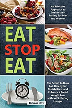 Eat Stop Eat  An Effective Approach to Intermittent Fasting for Men and Women - The Secret to Burn Fat Reset your Metabolism and Enhance a Rapid Weight Loss without Suffering Hunger