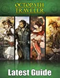 Octopath Traveler: LATEST GUIDE: Best Tips, Tricks, Walkthroughs and Strategies to Become a Pro Player