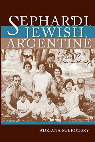Sephardi, Jewish, Argentine: Community and National Identity 1880-1960 (Indiana Series in Sephardi and Mizrahi Studies)
