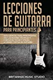 Lecciones de guitarra para principiantes: Guía esencial para principiantes   usa las mejores técnicas y formas de tocar y utiliza acordes y notas de guitarra(Libro En Espanol)