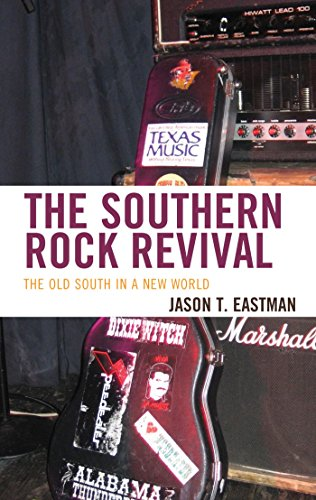 The Southern Rock Revival: The Old South in a New World (English Edition)
