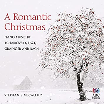 A Romantic Christmas: Piano Music by Tchaikovsky, Liszt, Grainger and Bach