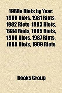 1980s Riots by Year: 1980 Riots, 1981 Riots, 1982 Riots, 1983 Riots, 1984 Riots, 1985 Riots, 1986 Riots, 1987 Riots, 1988 ...